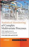 Statistical Monitoring of Complex Multivariate Processes : With Applications in Industrial Process Control, Xie, Lei and Littler, Tim, 047002819X