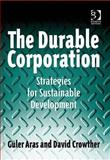 The Durable Corporation : Strategies for Sustainable Development, Crowther, David and Aras, Güler, 0566088193