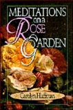 Meditations on a Rose Garden, Carolyn Huffman, 0687008190