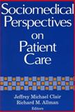 Sociomedical Perspectives on Patient Care 9780813108193