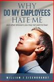 Why Do My Employees Hate Me, William Eisenbrandt, 1480138193