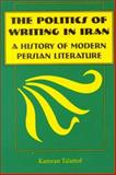 Politics of Writing in Iran : A History of Modern Persian Literature, Talattof, Kamran, 0815628196