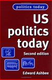 U. S. Politics Today, Ashbee, Edward, 0719068193