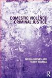 Domestic Violence and Criminal Justice, Nicola Grooves and Terry Thomas, 1843928191