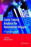 Static Timing Analysis for Nanometer Designs : A Practical Approach, Bhasker, J. and Chadha, Rakesh, 0387938192