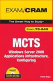 MCTS 70-643 Exam Cram : Windows Server 2008 Applications Infrastructure, Configuring, Regan, Patrick, 0789738198