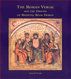 The Roman Vergil and the Origins of Medieval Book Design, Wright, David H. and British Library Staff, 0802048196