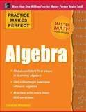 Practice Makes Perfect Algebra, Wheater, Carolyn, 0071638199