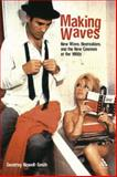 Making Waves : New Wave, Neorealism, and the New Cinemas of the 1960s, Nowell-Smith, Geoffrey and Nowell-Smith, 0826418198
