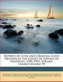 Reports of Civil and Criminal Cases Decided by the Court of Appeals of Kentucky, 1785-1951, , 1143428196