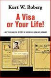 A Visa or Your Life!, Kurt W. Roberg, 143892819X