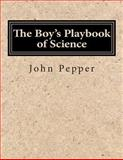 The Boy's Playbook of Science, John Pepper, 1500298190