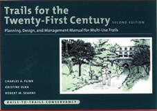 Trails for the Twenty-First Century : Planning, Design, and Management Manual for Multi-Use Trails, Flink, Charles A. and Olka, Kristine, 1559638192