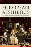 European Aesthetics : A Critical Introduction from Kant to Derrida, Wicks, Robert L., 1851688196