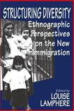 Structuring Diversity : Ethnographic Perspectives on the New Immigration, , 0226468194
