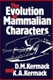 The Evolution of Mammalian Characters, Kermack, D. M., 1468478192