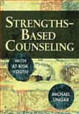 Strengths-Based Counseling with at-Risk Youth, Ungar, Michael, 1412928192