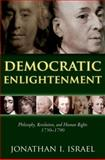 Democratic Enlightenment : Philosophy, Revolution, and Human Rights, 1750-1790, Israel, Jonathan, 019954820X