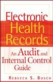 Electronic Health Records : An Audit and Internal Control Guide, Busch, Rebecca S., 0470258209