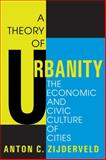 A Theory of Urbanity : The Economic and Civic Culture of Cities, Zijderveld, Anton C., 1412808200