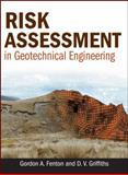 Risk Assessment in Geotechnical Engineering, Fenton, Gordon A. and Griffiths, D. V., 0470178205