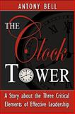 The Clock Tower : A Story about the Three Critical Elements of Effective Leadership, Bell, Antony, 0977918203