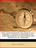 New Legislation for the Church, Is It Needed?, William J. 1812-1883 Irons, 114993820X