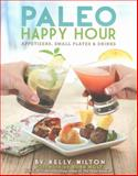 Paleo Happy Hour, Kelly Milton, 1936608200