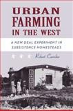 Urban Farming in the West : A New Deal Experiment in Subsistence Homesteads, Carriker, Robert M., 0816528209