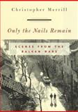 Only the Nails Remain, Christopher Merrill, 0847698203