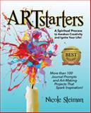 ARTstarters : A Spiritual Process to Awaken Creativity and Ignite Your Life!, Steiman, Nicole, 0991458206