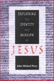 Exploring the Identity and Mission of Jesus, John Michael Perry, 1556128207