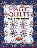 Magic Quilts by the Slice, Bethany Reynolds and Barbara Smith, 1574328204