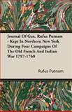 Journal of Gen Rufus Putnam - Kept in Northern New York During Four Campaigns of the Old French and Indian War 1757-1760, Putnam, Rufus, 1408608200