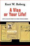 A Visa or Your Life!, Kurt W. Roberg, 1438928203