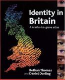 Identity in Britain : A Cradle-to-Grave Atlas, Thomas, Bethan and Dorling, Daniel, 1861348207