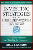 Investing Strategies for the High Net-Worth Investor : Maximize Returns on Taxable Investments, Gannon, Niall and Gannon, Niall J., 0071628207