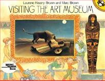 Visiting the Art Museum, Laurene Krasny Brown and Marc Brown, 0140548203