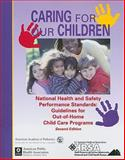 Caring for Our Children : National Health and Safety Performance Standards: Guidelines for Out-of-Home Child Care, , 0971568200