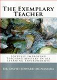 The Exemplary Teacher : Joyfully Improving Teaching Mastery in All Learning Environments, McNamara, David Edward, 0982698208