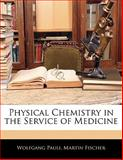 Physical Chemistry in the Service of Medicine, Wolfgang Pauli and Martin Fischer, 1141678209