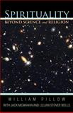 Spirituality Beyond Science and Religion, William Pillow and Jack McMahan, 1475928203