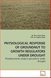 Physiological Response of Groundnut to Growth Regulators under Drought, Sher Aslam Khan, 3639238206