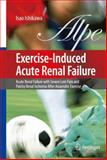 Exercise-Induced Acute Renal Failure : Acute Renal Failure with Severe Loin Pain and Patchy Renal Ischemia after Anaerobic Exercise, Ishikawa, Isao, 4431998209