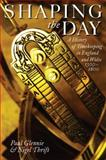 Shaping the Day : A History of Timekeeping in England and Wales, 1300-1800, Glennie, Paul and Thrift, Nigel, 0199278202