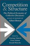 Competition and Structure : The Political Economy of Collective Decisions: Essays in Honor of Albert Breton, , 0521088208