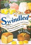 Swindled : The Dark History of Food Fraud, from Poisoned Candy to Counterfeit Coffee, Wilson, Bee, 0691138206