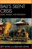 Bali's Silent Crisis : Desire, Tragedy, and Transition, Lewis, Jeff and Lewis, Belinda, 0739128205