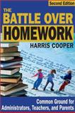 The Battle over Homework : Common Ground for Administrators, Teachers, and Parents, Cooper, Harris M., 0761978208