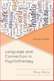 Language and Connection in Psychotherapy : Words Matter, Davis, Mary H., 1442238208